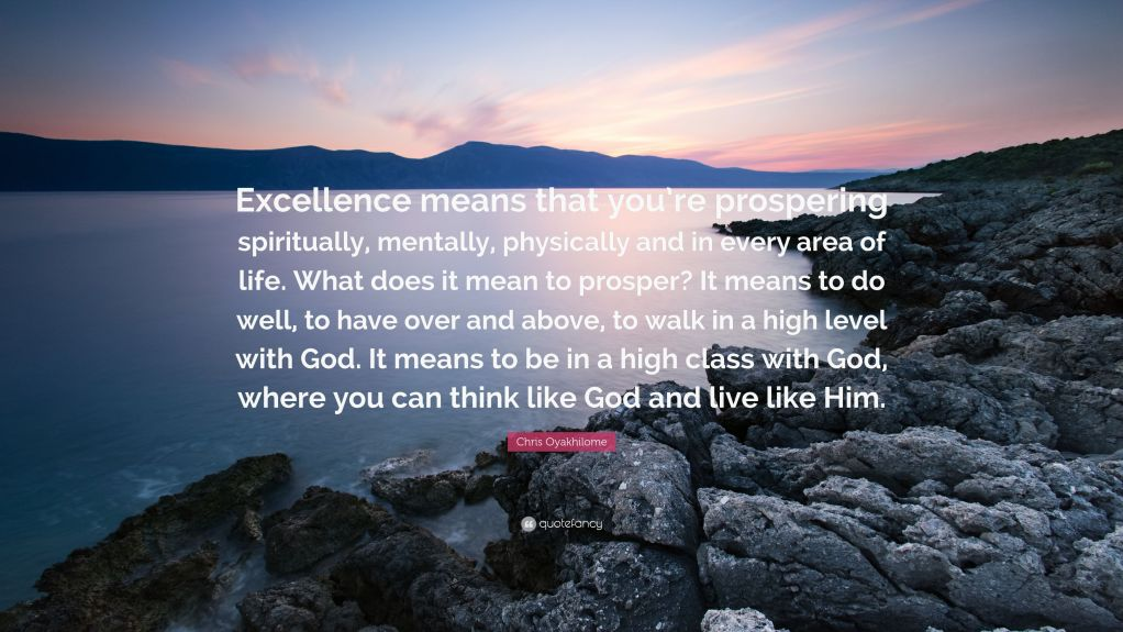 3060044-Chris-Oyakhilome-Quote-Excellence-means-that-you-re-prospering.jpg